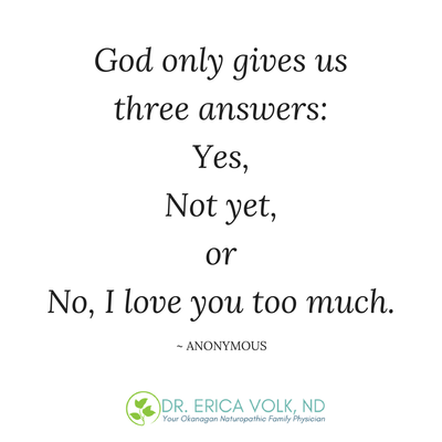 Quote: God only gives us three answers: Yes, Not yet, or No, I love you too much. - Anonymous