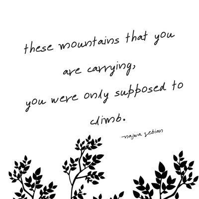 inspirational quote: these mountains that you are carrying, you were only supposed to climb. Drawing of leaves at base.